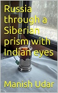 Russia through a Siberian prism with Indian eyes by Manish Udar
